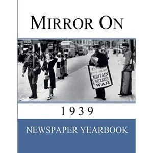 Mirror On 1939: 'Newspaper Yearbook' containing 120 front pages from 1939 - Unique birthday gift / present idea. (1939)