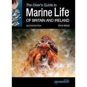 The Diver's Guide to Marine Life of Britain and Ireland: Second Edition (Wild Nature Press)