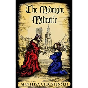 The Midnight Midwife: a novel about a mother and her children: A novel of 17th century family life: 3 (Seventeenth Century Midwives)