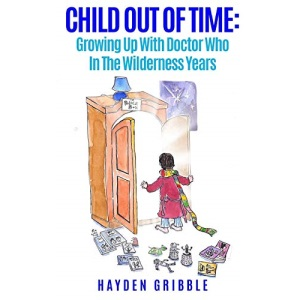 Child Out Of Time: Growing Up With Doctor Who In The Wilderness Years