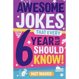 Awesome Jokes That Every 6 Year Old Should Know!: Bucketloads of rib ticklers, tongue twisters and side splitters: 2 (Awesome Jokes for Kids)