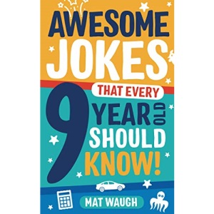 Awesome Jokes That Every 9 Year Old Should Know!: Hundreds of rib ticklers, tongue twisters and side splitters: 5