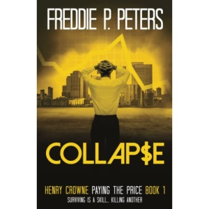 COLLAPSE: Surviving A Skill, Killing Another (Henry Crowne Paying The Price Book 1)