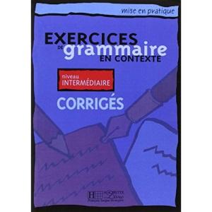 Exercices De Grammaire En Contexte: Corriges - Niveau Elementaire: Corriges - Niveau Intermediaire
