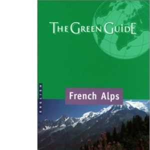 French Alps Green Guide 2001: French Alps (Michelin Green Guides)