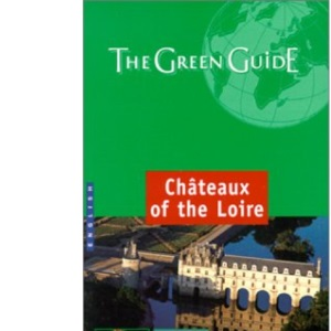 Chateaux of the Loire Green Guide (Michelin Green Guides)