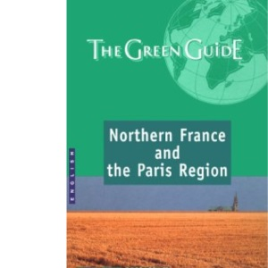 Northern France and the Paris Region Green Guide (Michelin Green Guides)