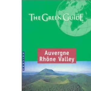 Auvergne Rhone Valley Green Guide 2002 (Michelin Green Guides)