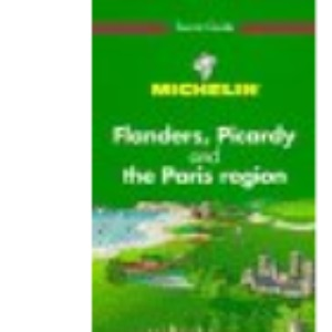 Flanders, Picardy and the Paris Region (Green tourist guides)