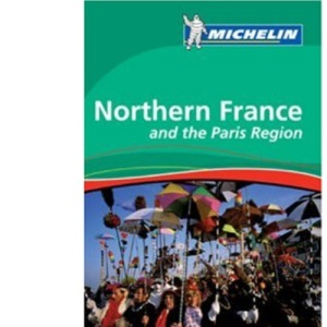 Northern France and Paris Region Green Guide (Michelin Green Guides)
