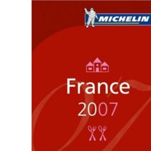 Michelin Guide France 2007: Hotels and Restaurants (Michelin Guides)