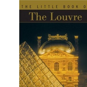 The Little Book of the Louvre (The Little Book Series)