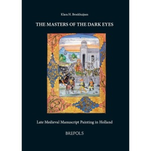 The Masters of the Dark Eyes: Late Medieval Manuscript Painting in Holland (Ars Nova)