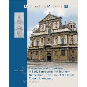 Innovation and Experience in Early Baroque in the Southern Netherlands: The Case of the Jesuit Church in Antwerp (Architectura Moderna)