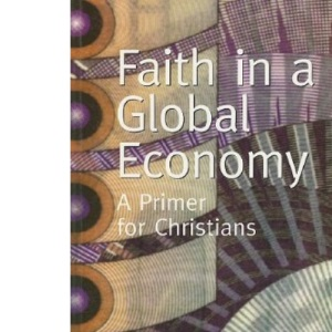 Faith in a Global Economy: A Primer for Christians (Risk Books): No. 81