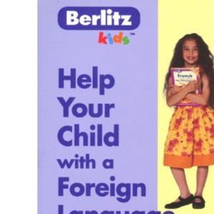 Help Your Child with a Foreign Language: A Fresh, Appealing, and Effective Way to Teach Young Children a Foreign Language (Berlitz Kids)