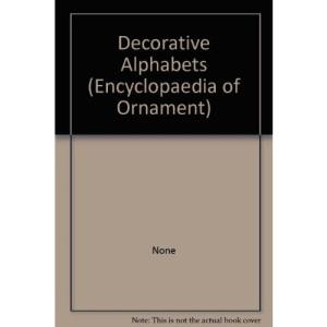 Decorative Alphabets (Encyclopaedia of Ornament)