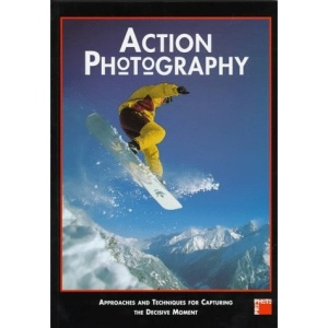 Action Photography: Approaches and Techniques for Recording the Decisive Moment (Pro-photo)