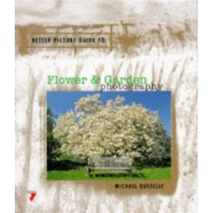 Flower and Garden Photography (Better Picture Guides)