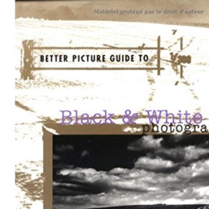 Black and White Photography (Better Picture Guides)