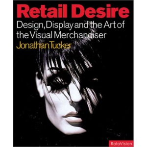 Retail Desire: Design, Display and the Art of the Visual Merchandiser