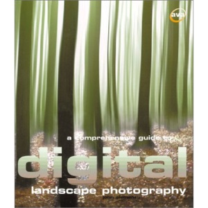 Digital Photography: A Comprehensive Guide to Digital Landscape Photography
