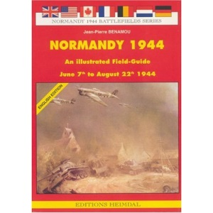 Normandy, 1944: Illustrated Fieldguide, 7 June-22 August, 1944 (Normandy Battlefields)
