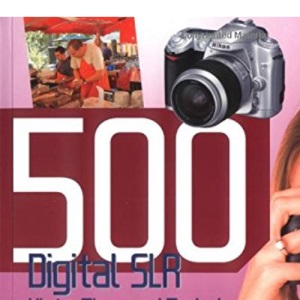 500 Digital SLR Photography Hints, Tips and Techniques: The Easy, All-in-one Guide to Those Inside Secrets for Better Digital SLR Photos