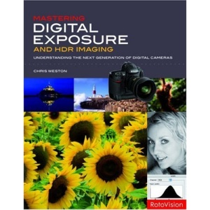 Mastering Digital Exposure and HDR Imaging: Understanding the Next Generation of Digital Cameras