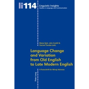Language Change and Variation from Old English to Late Modern English: A Festschrift for Minoji Akimoto (Linguistic Insights: Studies in Language and Communication)