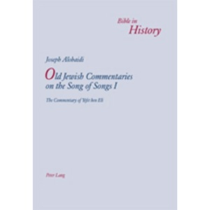 Old Jewish Commentaries on the Song of Songs I: The Commentary of Yefet Ben Eli (Bible in History)
