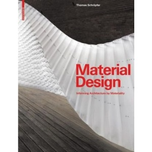 Material Design: Informing Architecture by Materiality