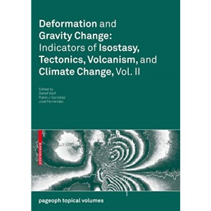 Deformation and Gravity Change: Indicators of Isostasy, Tectonics, Volcanism, and Climate Change, Vol. II: 2 (Pageoph Topical Volumes)