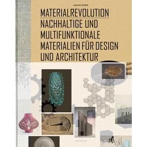 Material Revolution: Sustainable Multi-purpose Materials for Design and Architecture: Nachhaltige und multifunktionale Materialien für Design und Architektur