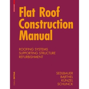 Flat Roof Construction Manual: Roofing Systems, Supporting Structure, Refurbishment: Materials. Design. Applications (Konstruktionsatlanten)