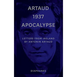 Artaud 1937 Apocalypse – Letters from Ireland August to 21 September 1937