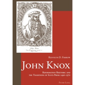 John Knox: Reformation Rhetoric and the Traditions of Scots Prose 1490-1570