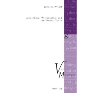 Schoenberg, Wittgenstein and the Vienna Circle (Varia Musicologica)