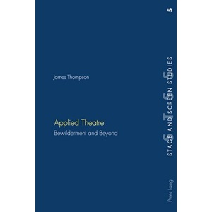 Applied Theatre: Bewilderment and Beyond: 5 (Stage and Screen Studies)