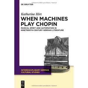 When Machines Play Chopin: Musical Spirit and Automation in Nineteenth-Century German Literature (Interdisciplinary German Cultural Studies)