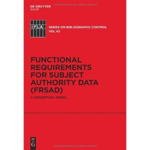 Functional Requirements for Subject Authority Data (FRSAD) (IFLA Series on Bibliographic Control): A Conceptual Model