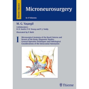 Microneurosurgery: Volume 1: Microsurgical Anatomy of the Basal Cisterns and Vessels of the Brain, Diagnostic Studies, General Operative Techniques ... of the Intracranial Aneurysms: v. 1