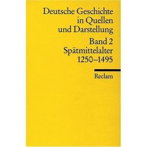 Deutsche Geschichte 2 in Quellen und Darstellungen.: Spätmittelalter 1250-1495