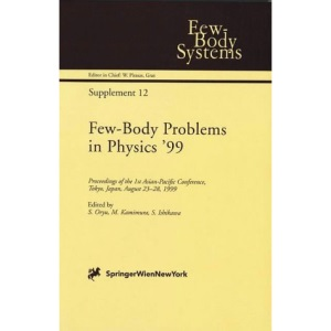 Few-Body Problems in Physics '99: Proceedings of the 1st Asian-Pacific Conference, Tokyo, Japan, August 23-28, 1999 (Few-Body Systems)