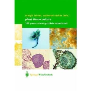 Plant Tissue Culture: 100 years since Gottlieb Haberlandt
