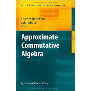 Approximate Commutative Algebra (Texts and Monographs in Symbolic Computation)