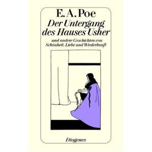 Der Untergang des Hauses Usher und andere Geschichten von Schönheit, Liebe und Wiederkunft.