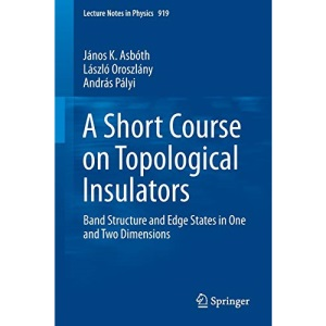A Short Course on Topological Insulators: Band Structure and Edge States in One and Two Dimensions: 919 (Lecture Notes in Physics, 919)