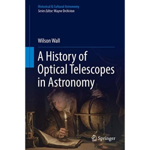 A History of Optical Telescopes in Astronomy (Historical & Cultural Astronomy)