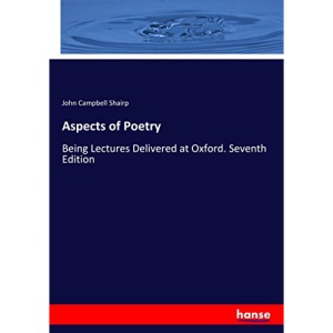 Aspects of Poetry: Being Lectures Delivered at Oxford. Seventh Edition